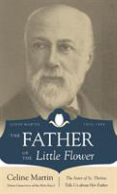 The Father of the Little Flower: Louis Martin (1823-1894) 9780895558121