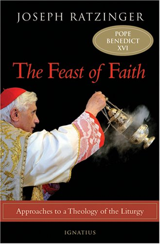 The Feast of Faith: Approaches to a Theology of the Liturgy 9780898700565