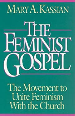 The Feminist Gospel: The Movement to Unite Feminism with the Church 9780891076520