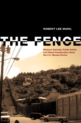 The Fence: National Security, Public Safety, and Illegal Immigration Along the U.S.-Mexico Border 9780896726802