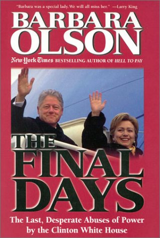 The Final Days: The Last, Desperate Abuses of Power by the Clinton White House 9780895261670
