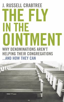 The Fly in the Ointment: Why Denominations Aren't Helping Their Congregations... and How They Can 9780898696066