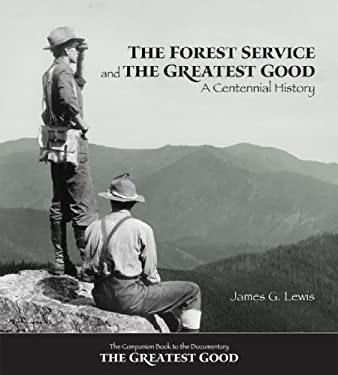The Forest Service and the Greatest Good: A Centennial History 9780890300657