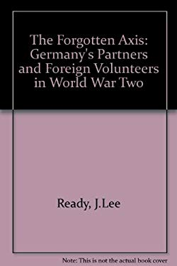 The Forgotten Axis: Germany's Partners and Foreign Volunteers in World War II