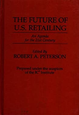 The Future of U.S. Retailing: An Agenda for the 21st Century 9780899306797