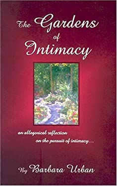 The Gardens of Intimacy: An Allegorical Reflection on the Pursuit of Intimacy 9780892281732
