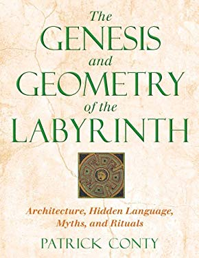 The Genesis and Geometry of the Labyrinth: Architecture, Hidden Language, Myths, and Rituals 9780892819225