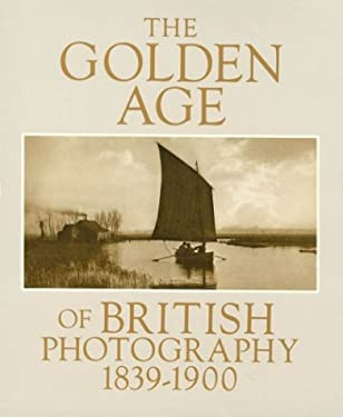 The Golden Age of British Photography, 1839-1900 9780893811440