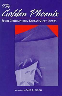 The Golden Phoenix: Seven Contemporary Korean Short Stories 9780894108822