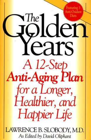 The Golden Years: A 12-Step Anti-Aging Plan for a Longer, Healthier, and Happier Life 9780897894746