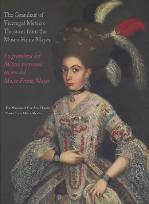 The Grandeur of Viceregal Mexico / La Grandeza del Mexico Virreinal: Treasures from the Museo Franz Mayer 9780890901076
