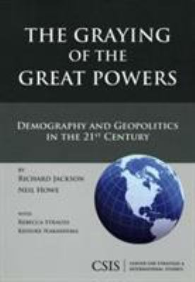The Graying of the Great Powers: Demography and Geopolitics in the 21st Century 9780892065325