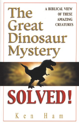 The Great Dinosaur Mystery Solved: A Biblical View of These Amazing Creatures 9780890512821