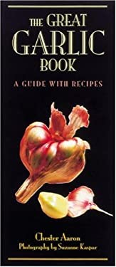 The Great Garlic Book: A Guide with Recipes 9780898159196