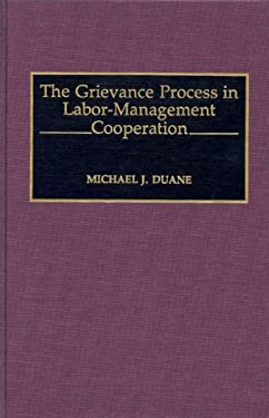 The Grievance Process in Labor-Management Cooperation 9780899307602
