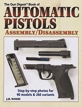 The Gun Digest Book of Automatic Pistols: Assembly/Disassembly 9780896894730