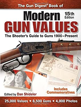 The Gun Digest Book of Modern Gun Values: The Shooter's Guide to Guns 1900-Present