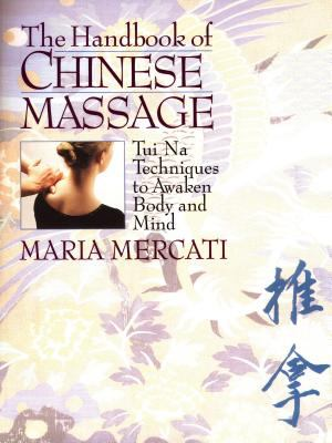The Handbook of Chinese Massage: Tui Na Techniques to Awaken Body and Mind 9780892817450