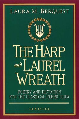 The Harp and Laurel Wreath: Poetry and Dictation for the Classical Curriculum 9780898707168