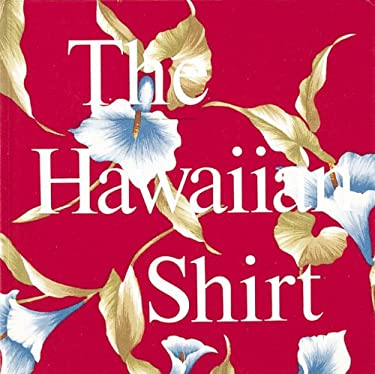 The Hawaiian Shirt: Its Art and History 9780896594197
