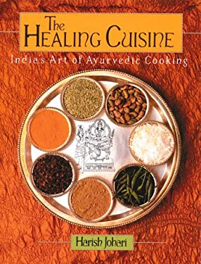 The Healing Cuisine: India's Art of Ayurvedic Cooking 9780892813827