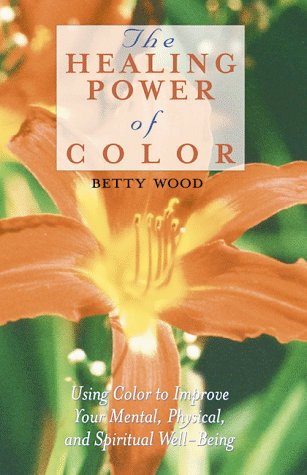 The Healing Power of Color: Using Color to Improve Your Mental, Physical, and Spiritual Well-Being 9780892817061