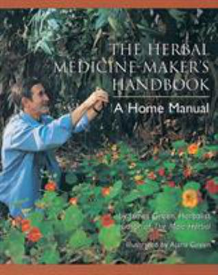 The Herbal Medicine-Maker's Handbook: A Home Manual 9780895949905