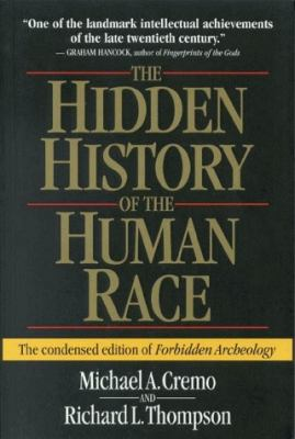 The Hidden History of the Human Race: The Condensed Edition of Forbidden Archeology 9780892133253