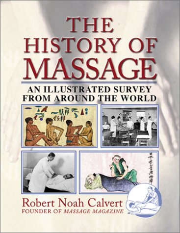 The History of Massage: An Illustrated Survey from Around the World 9780892818815