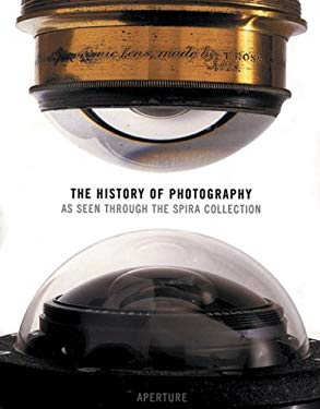 The History of Photography: As Seen Through the Spira Collection 9780893819538