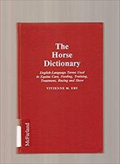 The Horse Dictionary: English-Language Terms Used in Equine Care, Feeding, Training, Treatment, Racing, and Show