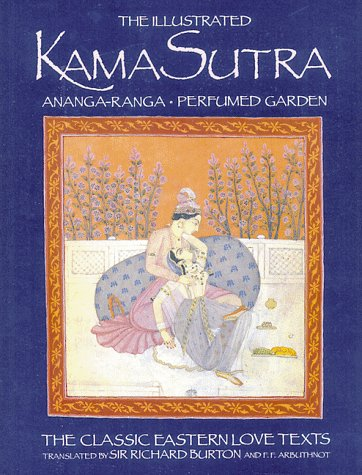 The Illustrated Kama Sutra: Ananga-Ranga Perfumed Garden, The Classic Eastern Love Texts 9780892814411