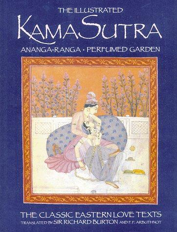The Illustrated Kama Sutra: Ananga-Ranga Perfumed Garden, The Classic Eastern Love Texts