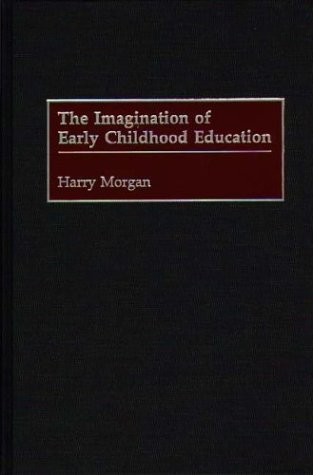 The Imagination of Early Childhood Education 9780897895941
