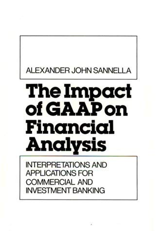 The Impact of GAAP on Financial Analysis: Interpretations and Applications for Commercial and Investment Banking 9780899306070