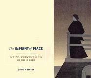 The Imprint of Place: Maine Printmaking 1800-2005 9780892727186