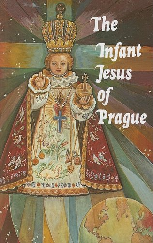 The Infant Jesus of Prague: Prayers to the Infant Jesus for All Occasions with a Short History of the Devotion 9780899421292