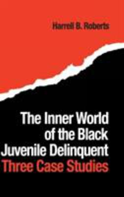 The Inner World of the Black Juvenile Delinquent: Three Case Studies 9780898598957