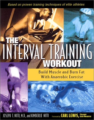 The Interval Training Workout: Build Muscle and Burn Fat with Anaerobic Exercise 9780897933278