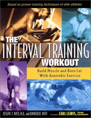 The Interval Training Workout: Build Muscle and Burn Fat with Anaerobic Exercise 9780897933285