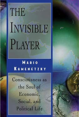 The Invisible Player: Consciousness as the Soul of Economic, Social, and Political Life 9780892816651