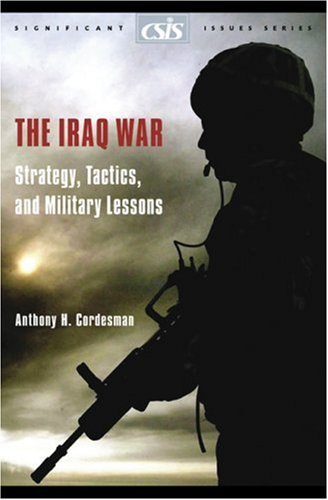 The Iraq War: Strategy, Tactics, and Military Lessons 9780892064328