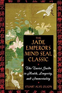 The Jade Emperor's Mind Seal Classic: The Taoist Guide to Health, Longevity, and Immortality 9780892811359