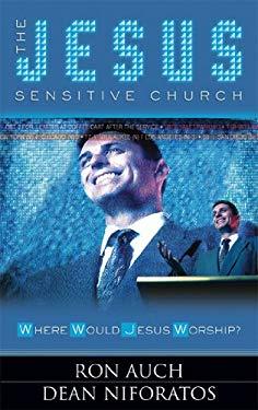 The Jesus Sensitive Church: Where Would Jesus Worship? 9780892216574