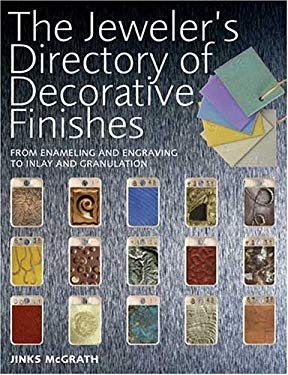 The Jeweler's Directory of Decorative Finishes: From Enameling and Engraving to Inlay and Granulation 9780896891937
