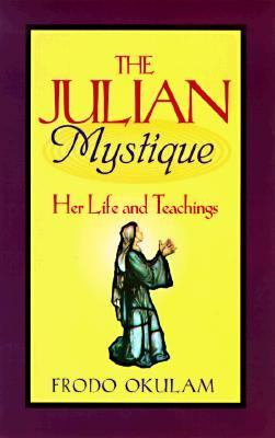 The Julian Mystique: Her Life and Teachings 9780896227439