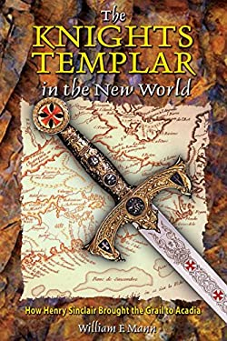 The Knights Templar in the New World: How Henry Sinclair Brought the Grail to Acadia 9780892811854