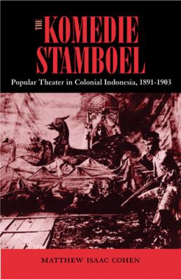 The Komedie Stamboel: Popular Theater in Colonial Indonesia, 1891-1903