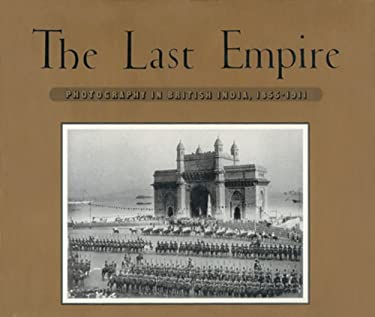 The Last Empire: Photography in British India: 1855-1911 9780893814526