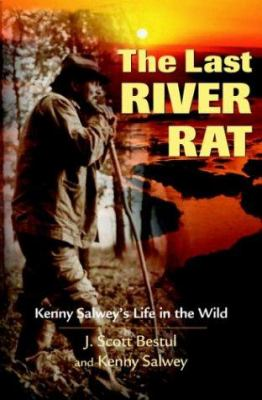 The Last River Rat: Kenny Salwey's Life in the Wild 9780896584570